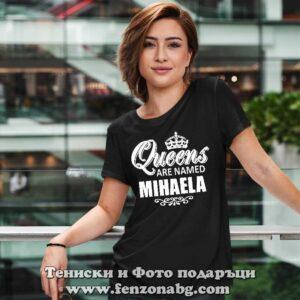 Дамска тениска с надпис Queens are named Mihaela