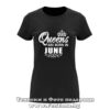Дамска тениска с надпис Queens are born in June 01