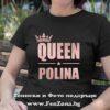Дамска тениска с надпис Queen Polina