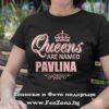 Дамска тениска с надпис Queens are named Pavlina