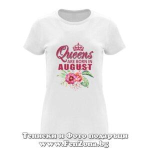 Дамска тениска с надпис Queens are born in August